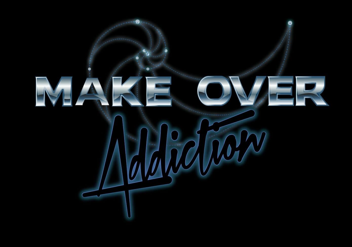 MAKE-OVER ADDICTION